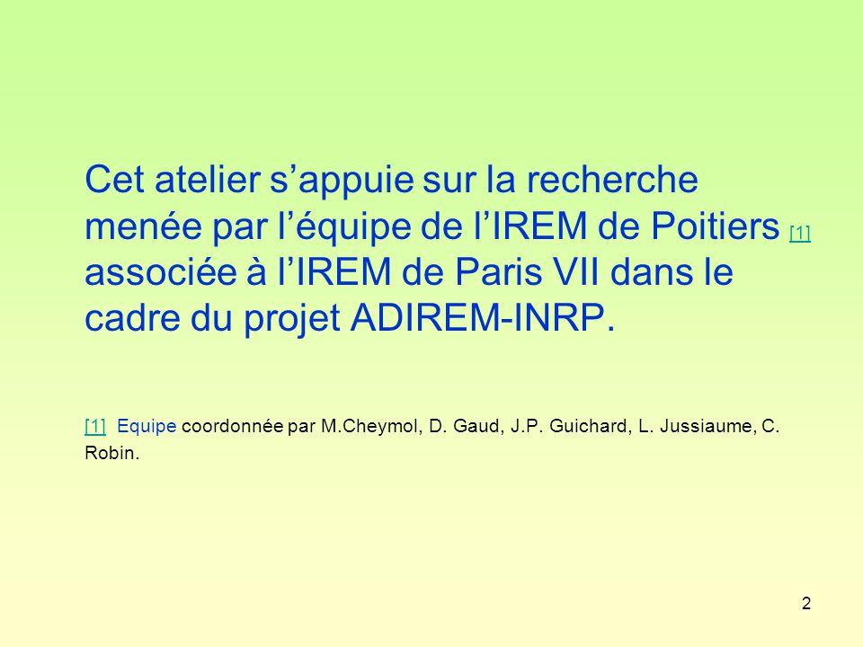 Cet atelier s'appuie sur la recherche menée par l'équipe de l'IREM de Poitiers [1] associée à l'IREM de Paris VII dans le cadre du projet ADIREM-INRP.